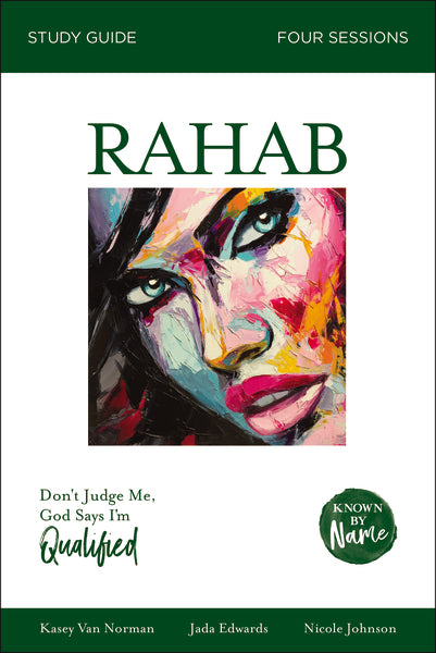 Known by Name: Rahab: Don't Judge Me; God Says I'm Qualified by Kasey Van Norman, Jada Edwards, Nicole Johnson, and Karen Lee-Thorp