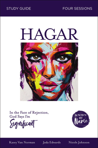 Known by Name: Hagar: In the Face of Rejection, God Says I'm Significant by Kasey Van Norman, Jada Edwards, Nicole Johnson, and Karen Lee-Thorp
