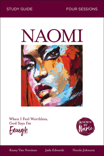 Known by Name: Naomi: When I Feel Worthless, God Says I'm Enough by Kasey Van Norman, Jada Edwards, Nicole Johnson, and Karen Lee-Thorp