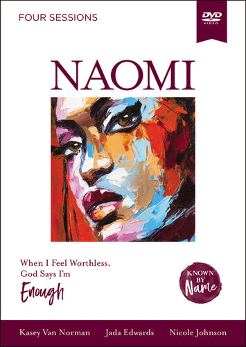 Known by Name: Naomi Video Study: When I Feel Worthless, God Says I'm Enough by Kasey Van Norman, Jada Edwards, and Nicole Johnson