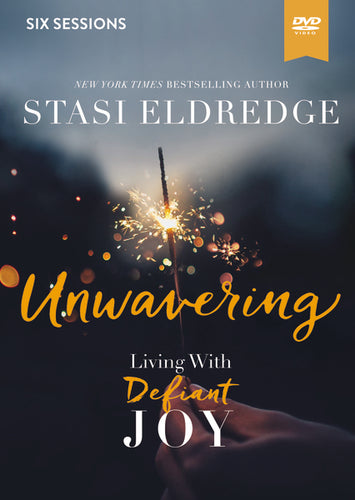 Unwavering Video Study: Living with Defiant Joy by Stasi Eldredge