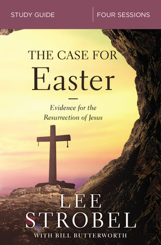 The Case for Easter Study Guide: Investigating the Evidence for the Resurrection by Lee Strobel and Bill Butterworth