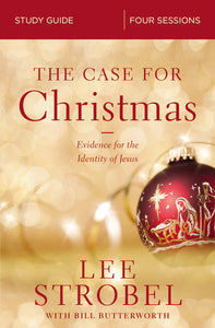 The Case for Christmas Study Guide: Evidence for the Identity of Jesus by Lee Strobel and Bill Butterworth