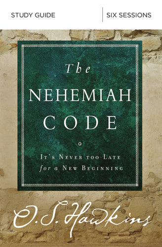 The Nehemiah Code Study Guide: It's Never Too Late for a New Beginning by O. S. Hawkins
