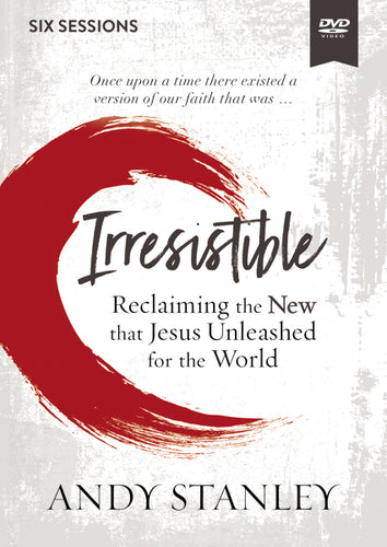 Irresistible Video Study: Reclaiming the New That Jesus Unleashed for the World by Andy Stanley