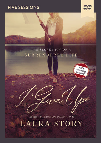 I Give Up Video Study: The Secret Joy of a Surrendered Life by Laura Story