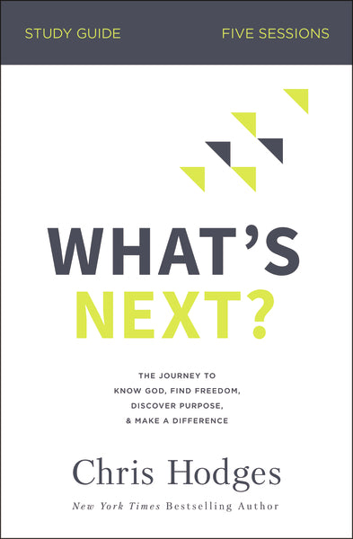 What's Next? Study Guide: The Journey to Know God, Find Freedom, Discover Purpose, and Make a Difference