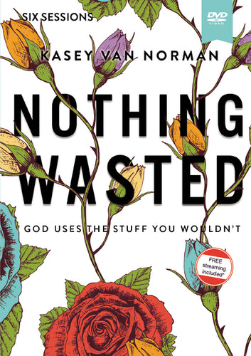 Nothing Wasted Video Study: God Uses the Stuff You Wouldn't by Kasey Van Norman
