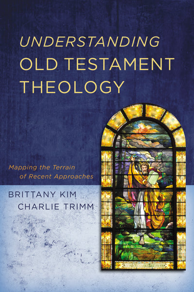 Understanding Old Testament Theology: Mapping the Terrain of Recent Approaches