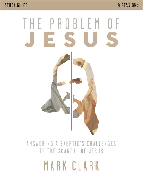 The Problem of Jesus Study Guide: Answering Skeptics' Challenges to the Scandal of Jesus