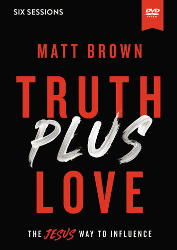 Truth Plus Love Video Study: The Jesus Way to Influence by Matt Brown