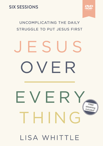Jesus Over Everything Video Study: Uncomplicating the Daily Struggle to Put Jesus First