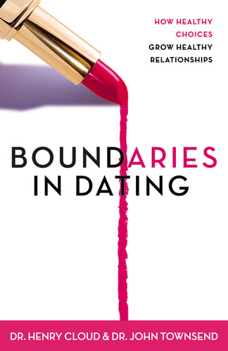Boundaries in Dating: How Healthy Choices Grow Healthy Relationships by Henry Cloud and John Townsend