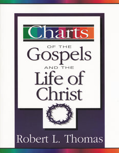 Charts of the Gospels and the Life of Christ by Robert L. Thomas