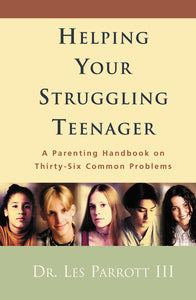 Helping Your Struggling Teenager: A Parenting Handbook on Thirty-Six Common Problems by Les Parrott