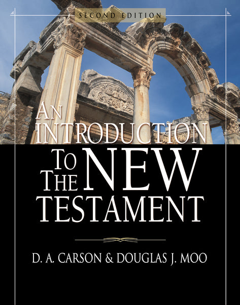 An Introduction to the New Testament by D. A. Carson and Douglas J. Moo