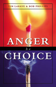Anger Is a Choice by Tim LaHaye and Bob Phillips
