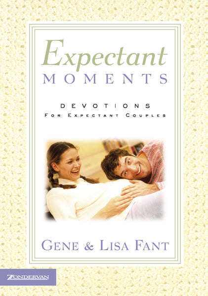 Expectant Moments: Devotions for Expectant Couples by Gene Fant and Lisa Fant