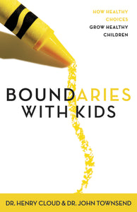 Boundaries with Kids: How Healthy Choices Grow Healthy Children by Henry Cloud and John Townsend
