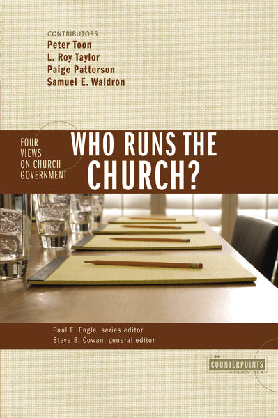 Who Runs the Church?: 4 Views on Church Government