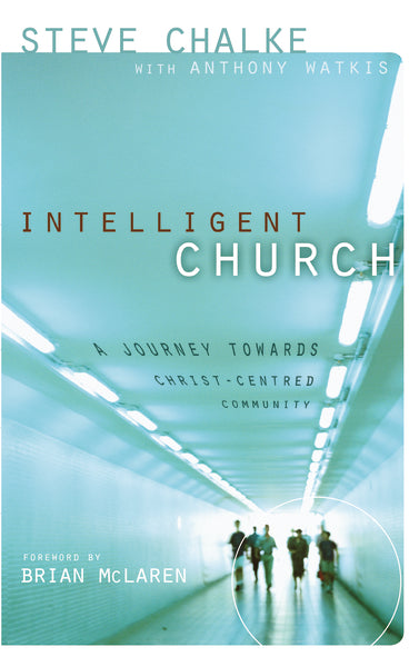 Intelligent Church: A Journey Towards Christ-Centred Community