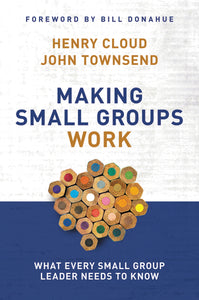 Making Small Groups Work: What Every Small Group Leader Needs to Know by Henry Cloud and John Townsend