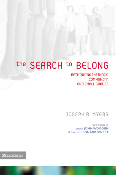 The Search to Belong: Rethinking Intimacy, Community, and Small Groups