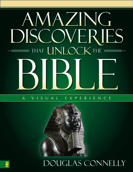 Amazing Discoveries That Unlock the Bible: A Visual Experience