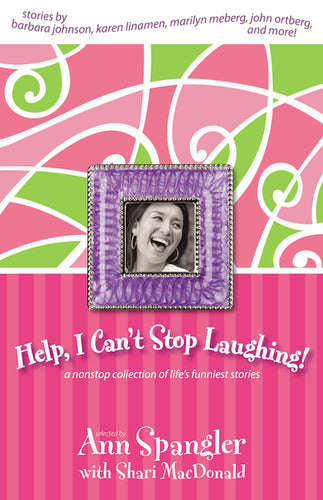 Help, I Can't Stop Laughing!: A Nonstop Collection of Life's Funniest Stories by Ann Spangler and Shari MacDonald