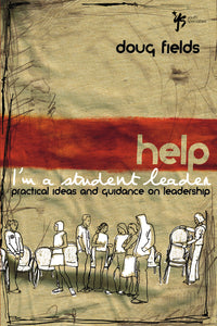 Help! I'm a Student Leader: Practical Ideas and Guidance on Leadership