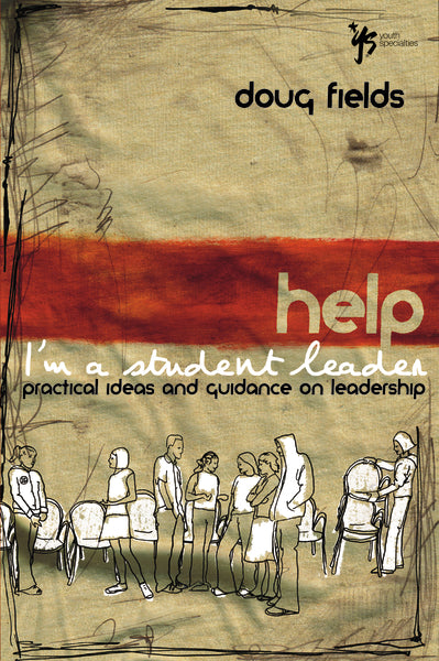 Help! I'm a Student Leader: Practical Ideas and Guidance on Leadership by Doug Fields