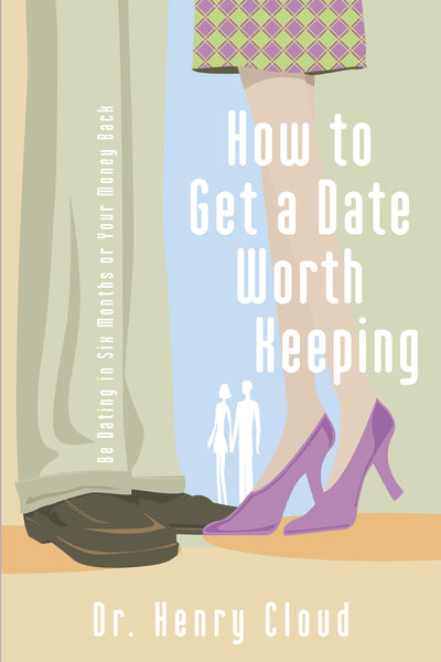 How to Get a Date Worth Keeping by Henry Cloud