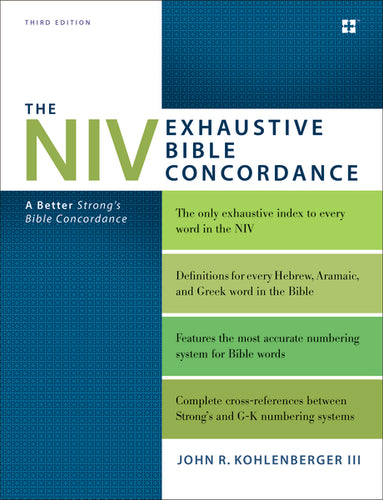 The NIV Exhaustive Bible Concordance, Third Edition: A Better Strong's Bible Concordance
