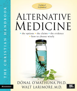 Alternative Medicine: The Christian Handbook, Updated and Expanded by Donal O'Mathuna and Walt Larimore, MD