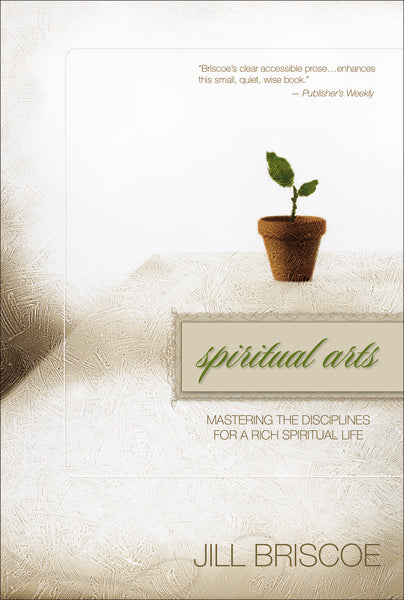Spiritual Arts: Mastering the Disciplines for a Rich Spiritual Life