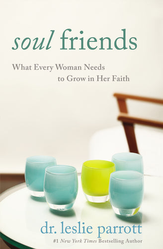 Soul Friends: What Every Woman Needs to Grow in Her Faith by Leslie Parrott