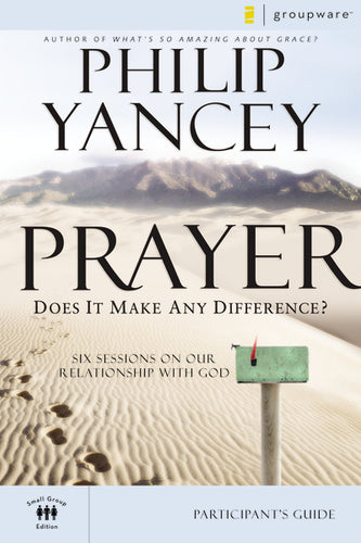 Prayer Participant's Guide: Six Sessions on Our Relationship with God by Philip Yancey