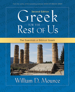Greek for the Rest of Us: The Essentials of Biblical Greek by William D. Mounce