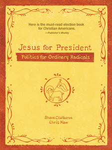 Jesus for President: Politics for Ordinary Radicals by Shane Claiborne and Chris Haw