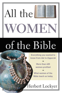 All the Women of the Bible by Herbert Lockyer