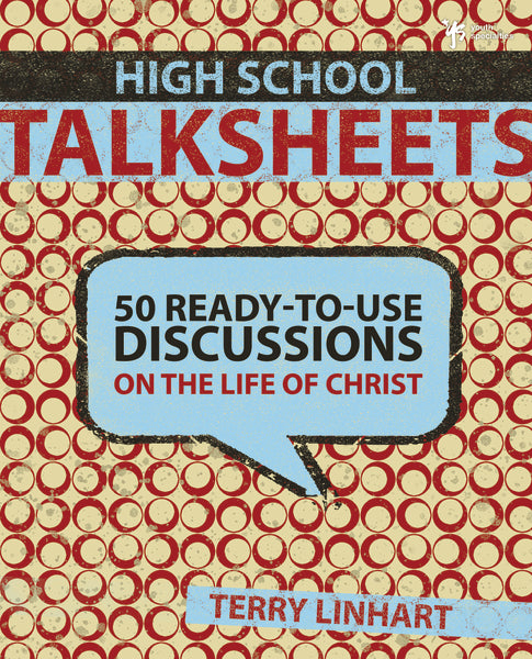 High School Talksheets: 50 Ready-to-Use Discussions on the Life of Christ by Terry D. Linhart