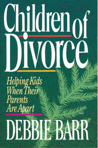 Children of Divorce: Helping Kids When Their Parents Are Apart by Debbie Barr