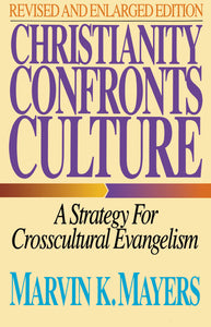 Christianity Confronts Culture: A Strategy for Crosscultural Evangelism by Marvin K. Mayers