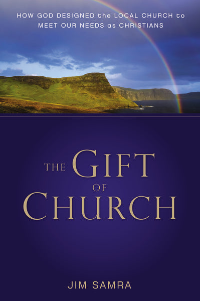 The Gift of Church: How God Designed the Local Church to Meet Our Needs as Christians