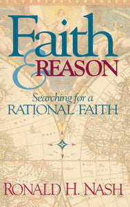 Faith and Reason: Searching for a Rational Faith by Ronald H. Nash