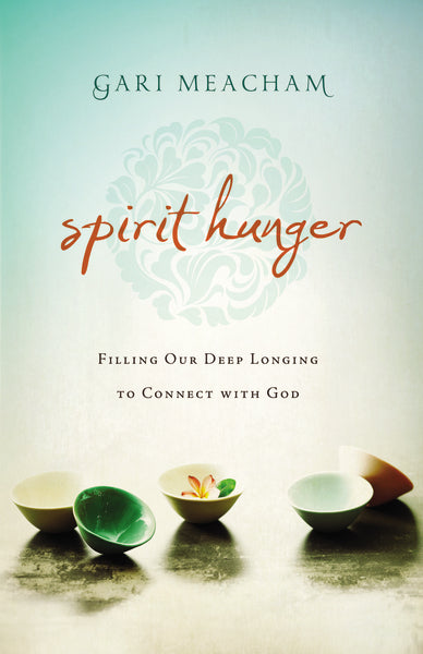 Spirit Hunger: Filling Our Deep Longing to Connect with God