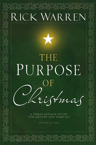 The Purpose of Christmas Study Guide: A Three-Session Study for Groups and Families by Rick Warren