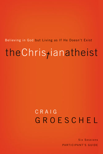 The Christian Atheist Participant's Guide: Believing in God but Living as If He Doesn't Exist