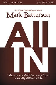 All In Study Guide: You Are One Decision Away From a Totally Different Life by Mark Batterson and Kevin & Sherry Harney