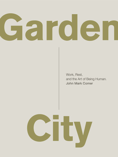 Garden City: Work, Rest, and the Art of Being Human.
